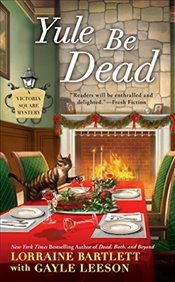 Yule Be Dead (Victoria Square Mystery) - Bartlett, Lorraine