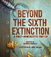 Beyond the Sixth Extinction: A Post-Apocalyptic Pop-Up - Sheehy, Shawn