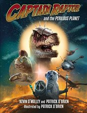 Captain Raptor and the Perilous Planet - OMalley, Kevin