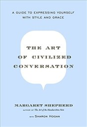 Art of Civilized Conversation: A Guide to Expressing Yourself with Style and Grace - Shepherd, Margaret