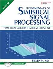 Fundamentals of Statistical Signal Processing, Volume III : Practical Algorithm Development - KAY, STEVEN M.
