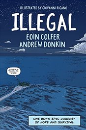 Illegal : A Graphic Novel Telling One Boys Epic Journey to Europe  - Colfer, Eoin