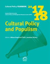 Cultural Policy and Populism : Cultural PolicyYearbook : 2017-2018 - Sesic, Milena Dragicevic