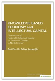 "Knowledge Based Economy and Intellectual Capital ""The Impact of National Intellectual Capital on E - Çavışoğlu, Behiye"