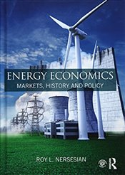 Energy Economics : Markets, History and Policy - Nersesian, Roy L.