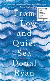 From a Low and Quiet Sea - Ryan, Donal