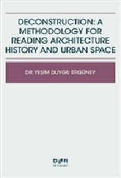 Deconstruction : A Methodology For Reading Architecture History and Urban Space - Ergüney, Duygu