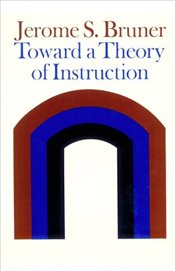 Toward a Theory of Instruction (Belknap Press) - Bruner, J