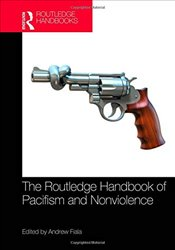Routledge Handbook of Pacifism and Nonviolence - Fiala, Andrew