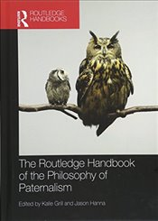 Routledge Handbook of the Philosophy of Paternalism - Grill, Kalle
