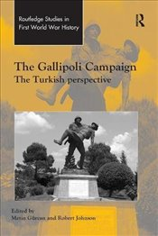 Gallipoli Campaign : The Turkish Perspective (Routledge Studies in First World War History) - Gürcan, Metin