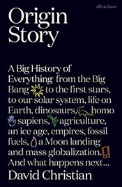 Origin Story : A Big History of Everything - Christian, David