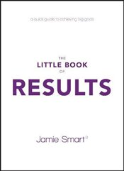 Little Book of Results : A Quick Guide to Achieving Big Goals - Smart, Jamie