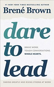 Dare to Lead : Brave Work, Tough Conversations, Whole Hearts - Brown, Brene