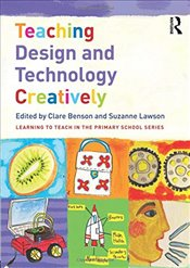 Teaching Design and Technology Creatively - Benson, Clare