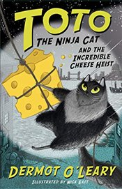 Toto the Ninja Cat and the Incredible Cheese Heist : Book 2 - OLeary, Dermot