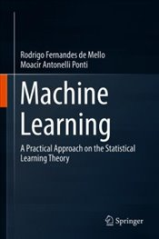 Machine Learning : A Practical Approach on the Statistical Learning Theory - De Mello, Rodrigo Fernandes