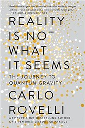Reality Is Not What It Seems : The Journey to Quantum Gravity - Rovelli, Carlo