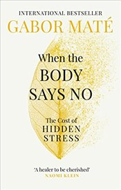 When the Body Says No : The Cost of Hidden Stress - Mate, Gabor