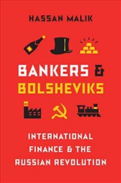Bankers and Bolsheviks : International Finance and the Russian Revolution - Malik, Hassan