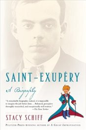 Saint-Exupery : A Biography - Schiff, Stacy