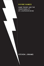 Divine Games : Game Theory and the Undecidability of a Superior Being - Brams, Steven J.