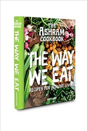 Ashram Cookbook : The Way We Eat : Recipes for Healthy Living  -
