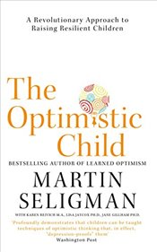Optimistic Child : A Revolutionary Approach to Raising Resilient Children - Seligman, Martin