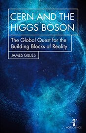 CERN and the Higgs Boson : The Global Quest for the Building Blocks of Reality   - Gillies, James