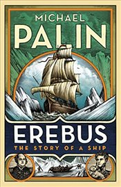 Erebus : The Story of a Ship - Palin, Michael