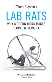 Lab Rats: Why Modern Work Makes People Miserable - Lyons, Dan
