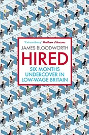 Hired : Six Months Undercover in Low-Wage Britain - Bloodworth, James