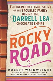 Rocky Road : The Incredible True Story of the Fractured Family Behind the Darrell Lea Chocolate Empi - Wainwright, Robert