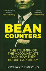 Bean Counters : The Triumph of the Accountants and How They Broke Capitalism - Brooks, Richard