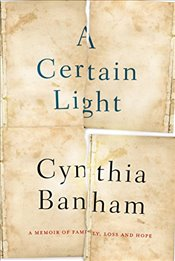 Certain Light : A Memoir of Family, Loss and Hope - Banham, Cynthia