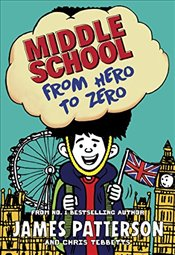 Middle School : From Hero to Zero - Patterson, James