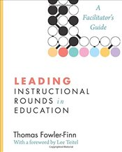 Leading Instructional Rounds in Education : A Facilitator's Guide - Fowler-Finn, Thomas