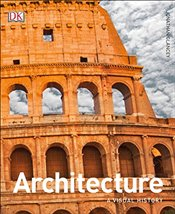 Architecture : A Visual History - Glancey, Jonathan