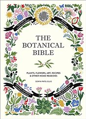 Botanical Bible: Plants, Flowers, Art, Recipes & Other Home Uses - Ellis, Sonya Patel