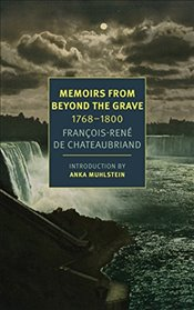 Memoirs from Beyond the Grave : 1768-1800 - De Chateaubriand, Francois-rene