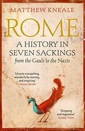 Rome : A History in Seven Sackings - Kneale, Matthew