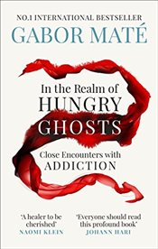 In the Realm of Hungry Ghosts : Close Encounters with Addiction - Mate, Gabor