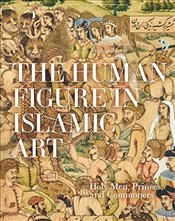 Human Figure in Islamic Art : Holy Men, Princes, and Commoners - von Folsach, Kjeld