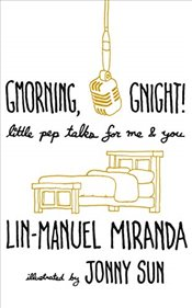 Gmorning, Gnight! : Little Pep Talks for Me and You - Miranda, Lin-manuel