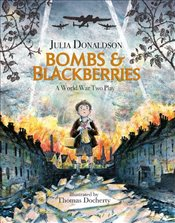 Bombs and Blackberries : A World War Two Play - Donaldson, Julia