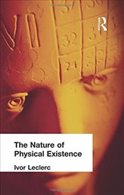 Nature of Physical Existence - Leclerc, Ivor