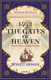 1492 Gates of Heaven : The Ottoman Empire Trilogy - Akman, Beyazıt