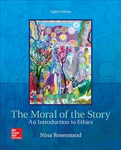 Moral of the Story 8e : An Introduction to Ethics - Rosenstand, Nina