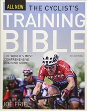 Cyclists Training Bible : The Worlds Most Comprehensive Training Guide - Friel, Joe