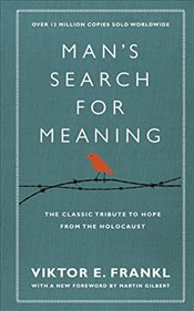 Mans Search For Meaning : The classic tribute to hope from the Holocaust (With New Material) - Frankl, Viktor E.
